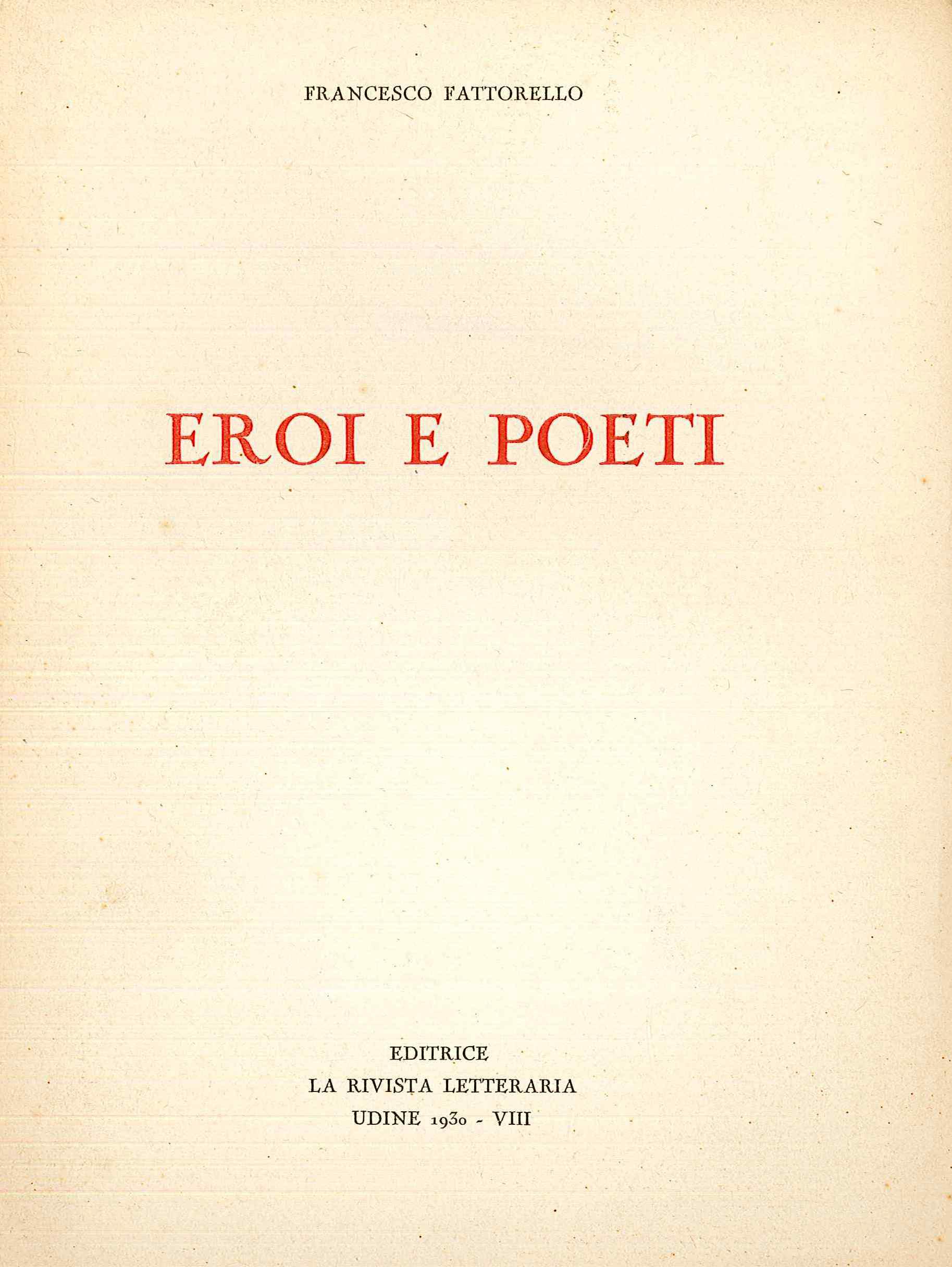 Eroi e Poeti (Editrice: La Rivista Letteraria - Udine 1930 - VIII