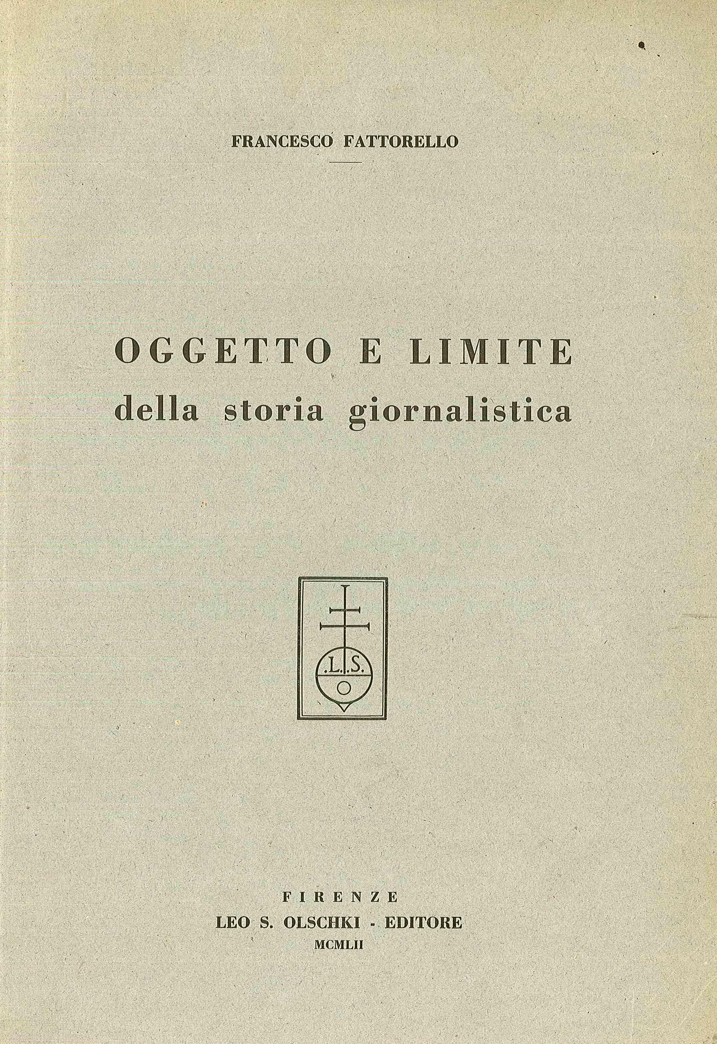 OGGETTO E LIMITE della storia giornalistica (Editore Leo S. Olschki - Firenze - MCMLII)